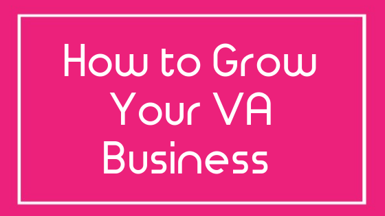 How to grow your Virtual Assistant business